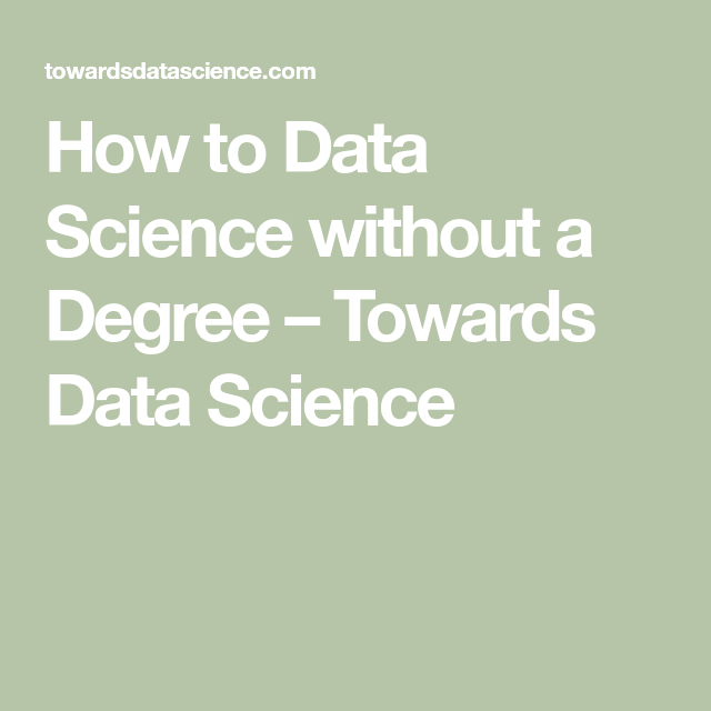 How To Data Science Without A Degree Data Science Data Science Learning Data Scientist