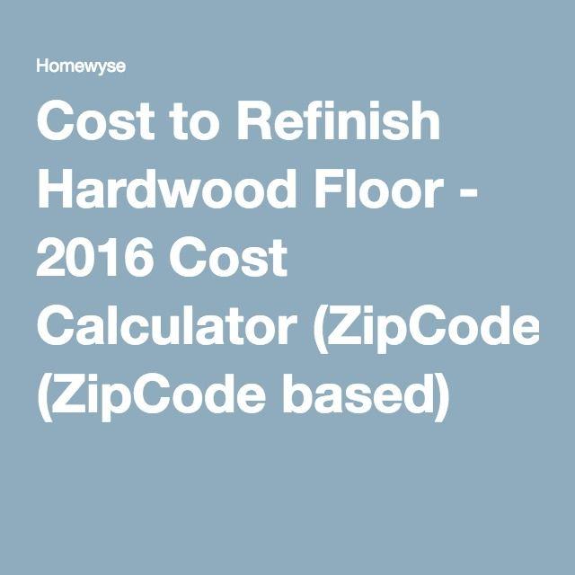 Cost To Refinish Hardwood Floor 2016 Cost Calculator Zipcode