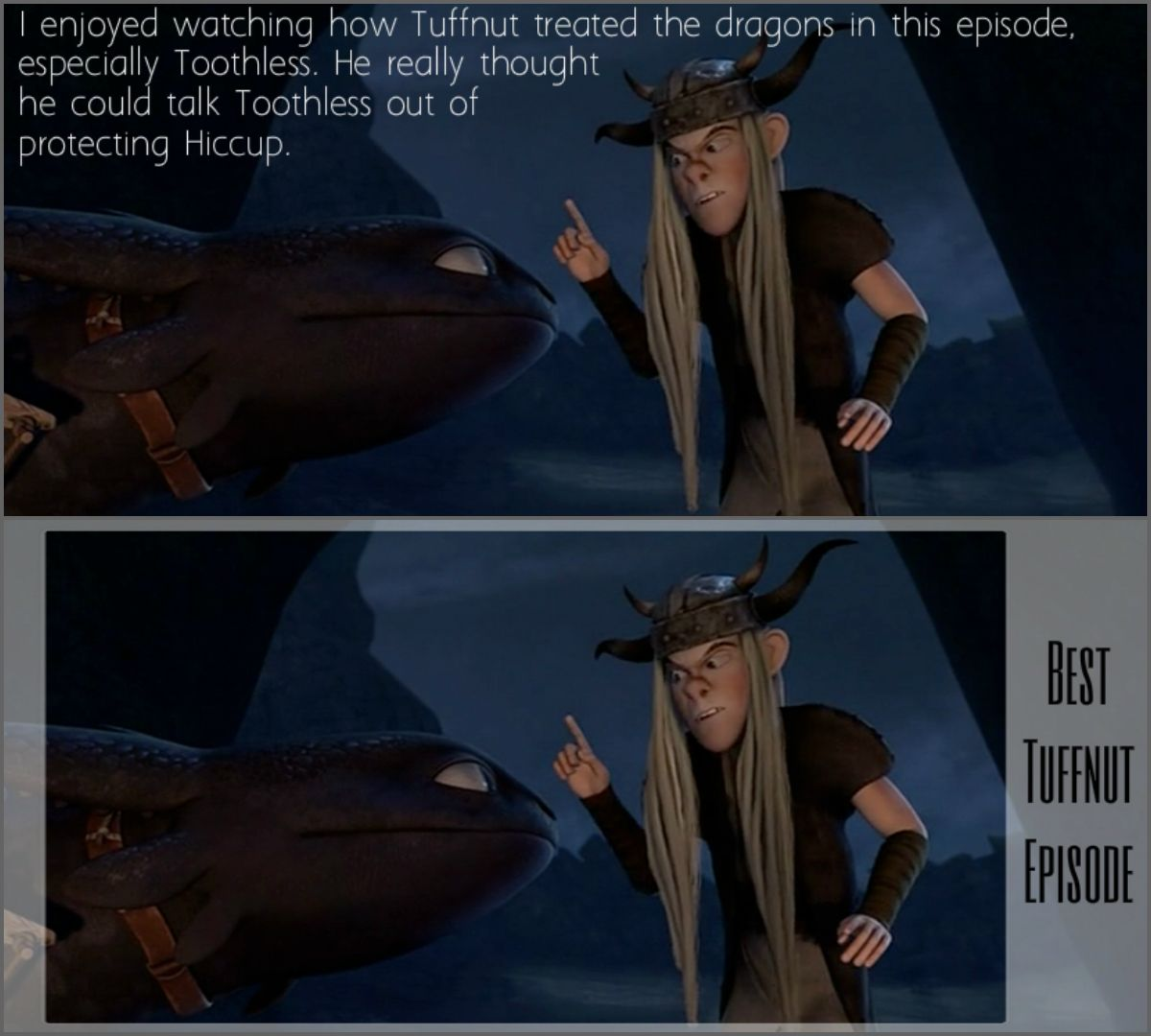 """This episode held so many treasures. The """"awkwardness"""" between Dagur and Hiccup (including the amazing battle scene), Snotlout's composure, Astrid's ferocity, but what I found the most interesting, as to my opinion of the best plot filler we have seen in this series, was Tuffnut's moments of dragon responsibility. He surprises me with his knowledge sometimes. I'm beginning to think he's marginally smarter than his sister."""