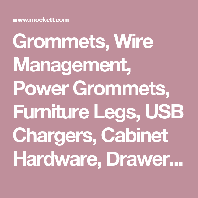 Grommets, Wire Management, Power Grommets, Furniture Legs, USB Chargers,  Cabinet Hardware