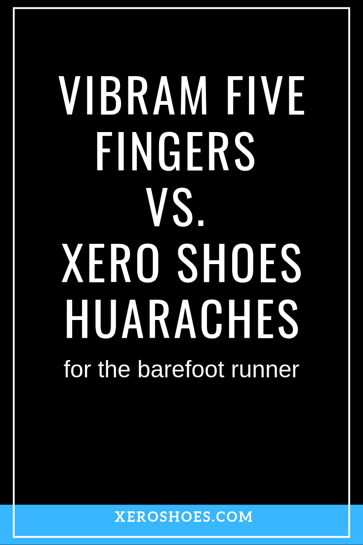 VIBRAM FIVE FINGERS VS. XERO SHOES HUARACHES. With the popularity and awareness of barefoot running...
