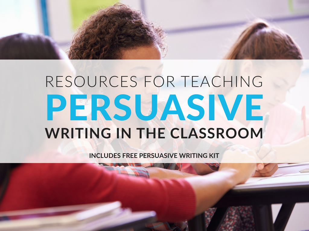 Teaching Persuasive Writing In The Classroom Free Kit For