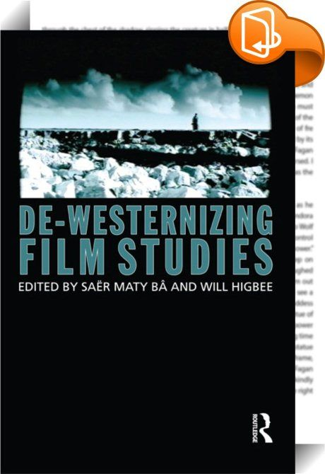 De-Westernizing Film Studies    ::  <P><EM>De-Westernizing Film Studies</EM> aims to consider what form a challenge to the enduring vision of film as a medium - and film studies as a discipline - modelled on 'Western' ideologies, theoretical and historical frameworks, critical perspectives as well as institutional and artistic practices, might take today. The book combines a range of scholarly writing with critical reflection from filmmakers, artists & industry professionals, comprisin...