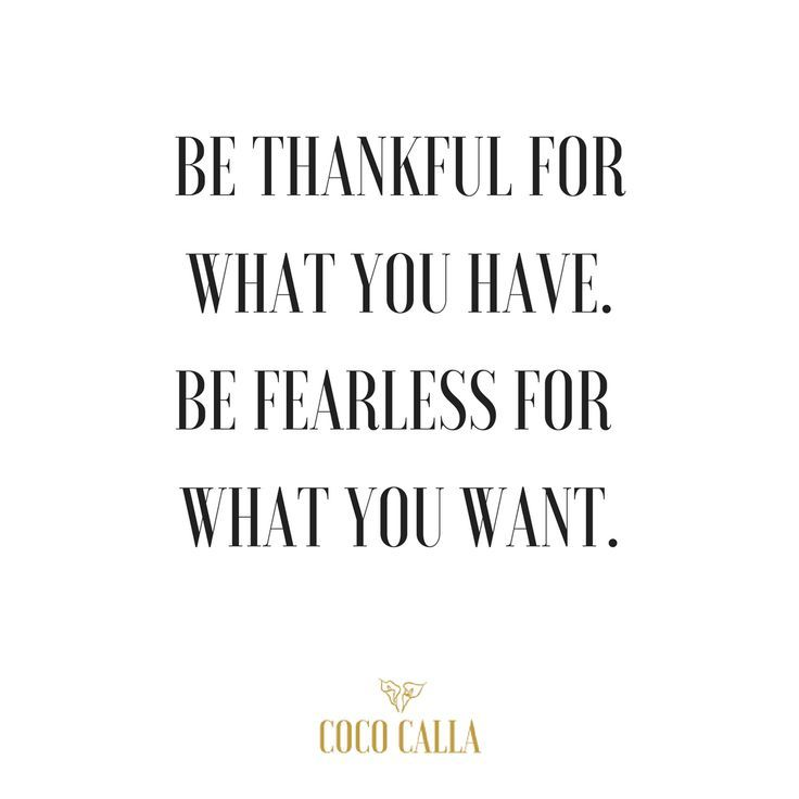 Be Thankful For What You Have Be Fearless For What You Want Coco