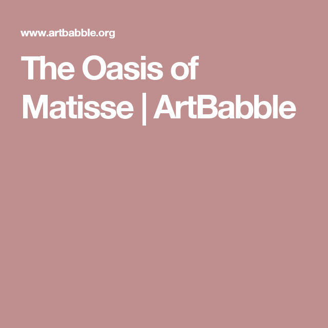 The Oasis of Matisse | ArtBabble