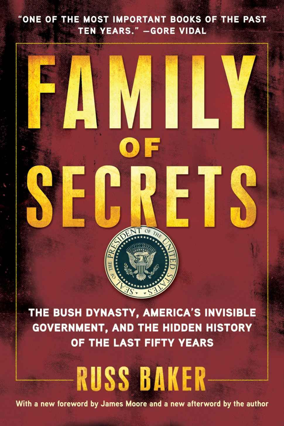 Family of Secrets: The Bush Dynasty, America's Invisible Government, and the Hidden History of the Last Fifty Years (9781608190065): Russ Baker: Books