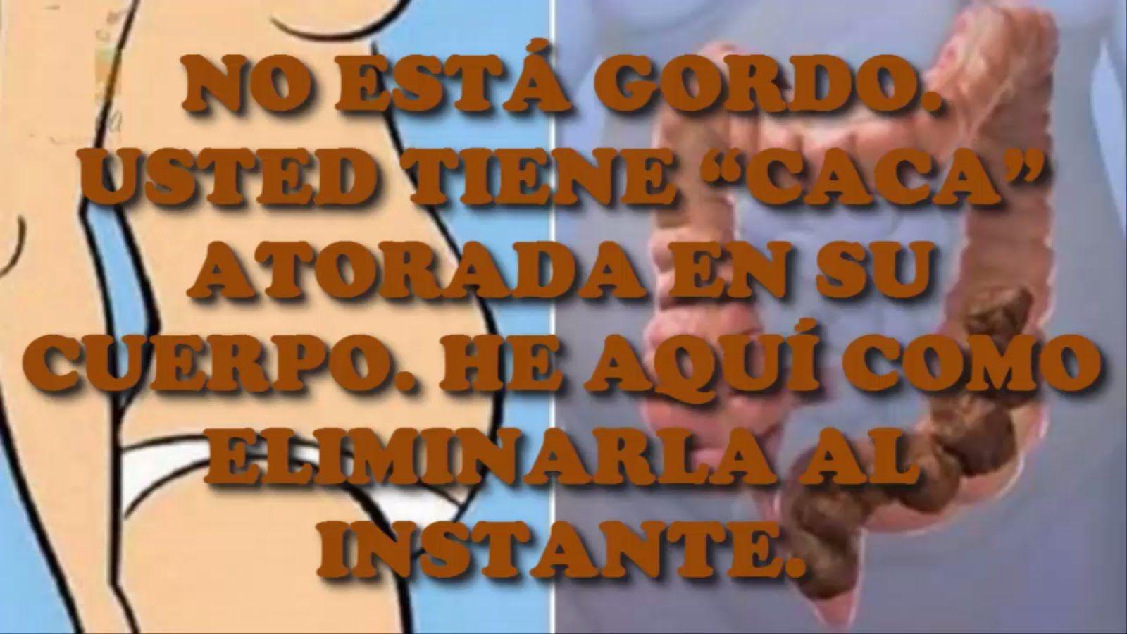 """NO ESTAS GORDO USTED TIENE """"CACA"""" ATORADA EN SU CUERPO, HE AQUÍ COMO ELIMINARLA AL INSTANTE"""