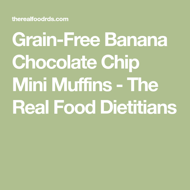 Grain-Free Banana Chocolate Chip Mini Muffins - The Real Food Dietitians