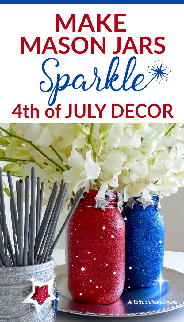 How To Make Your Fourth Of July Sparkle With Mason Jars And Flowers Fourth Of July 4th Of July Mason Jars