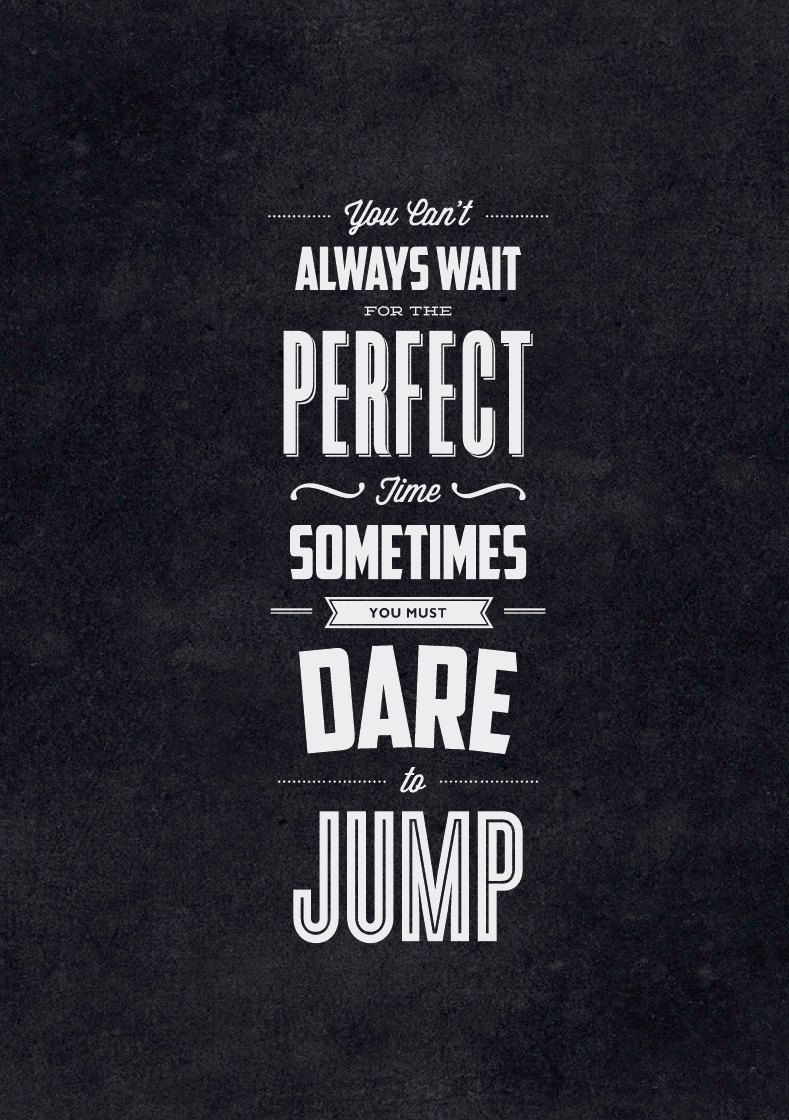 Dare to Jump...be courageous my dear...I'll catch you