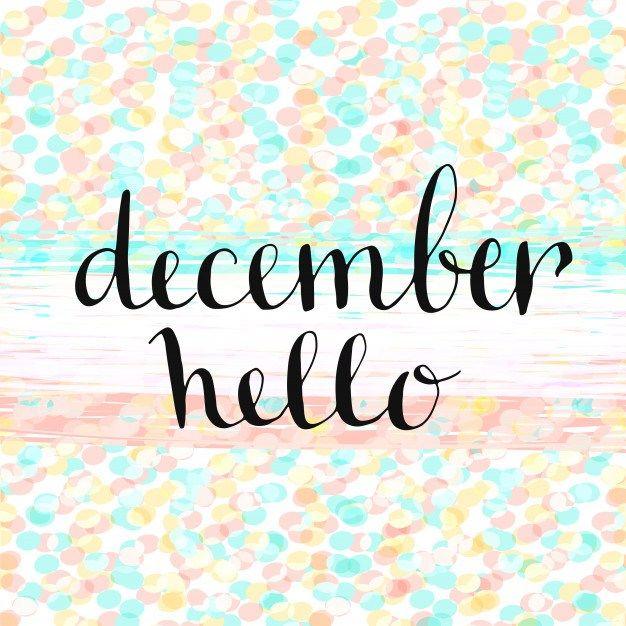 Hello December Please Be Good   Hello december, Hello ...