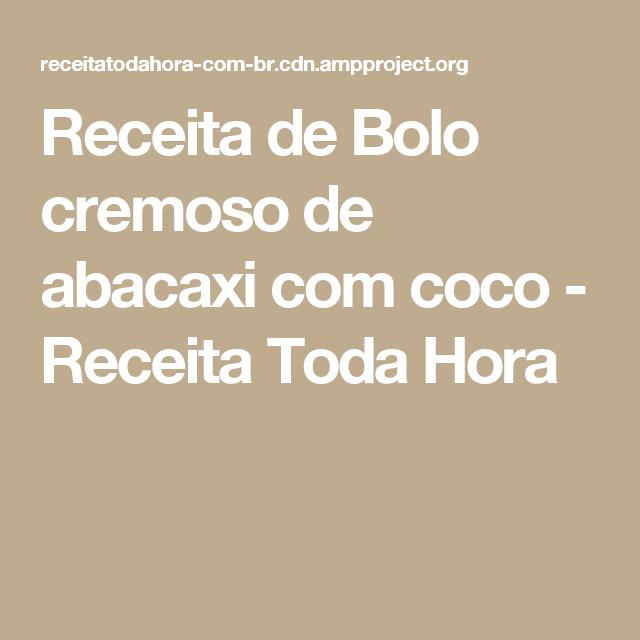 Receita de Bolo cremoso de abacaxi com coco - Receita Toda Hora ... c1e51ab0a28
