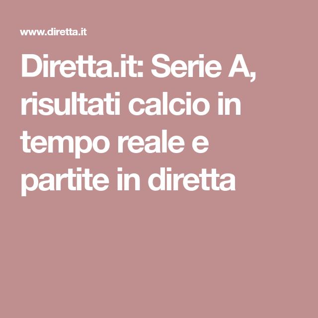 Diretta It Serie A Risultati Calcio In Tempo Reale E Partite In Diretta Calcio