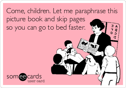 Come Children Let Me Paraphrase Thi Picture Book And Skip Page So You Can Go To Bed Faster Funny Country Quote Mom Humor