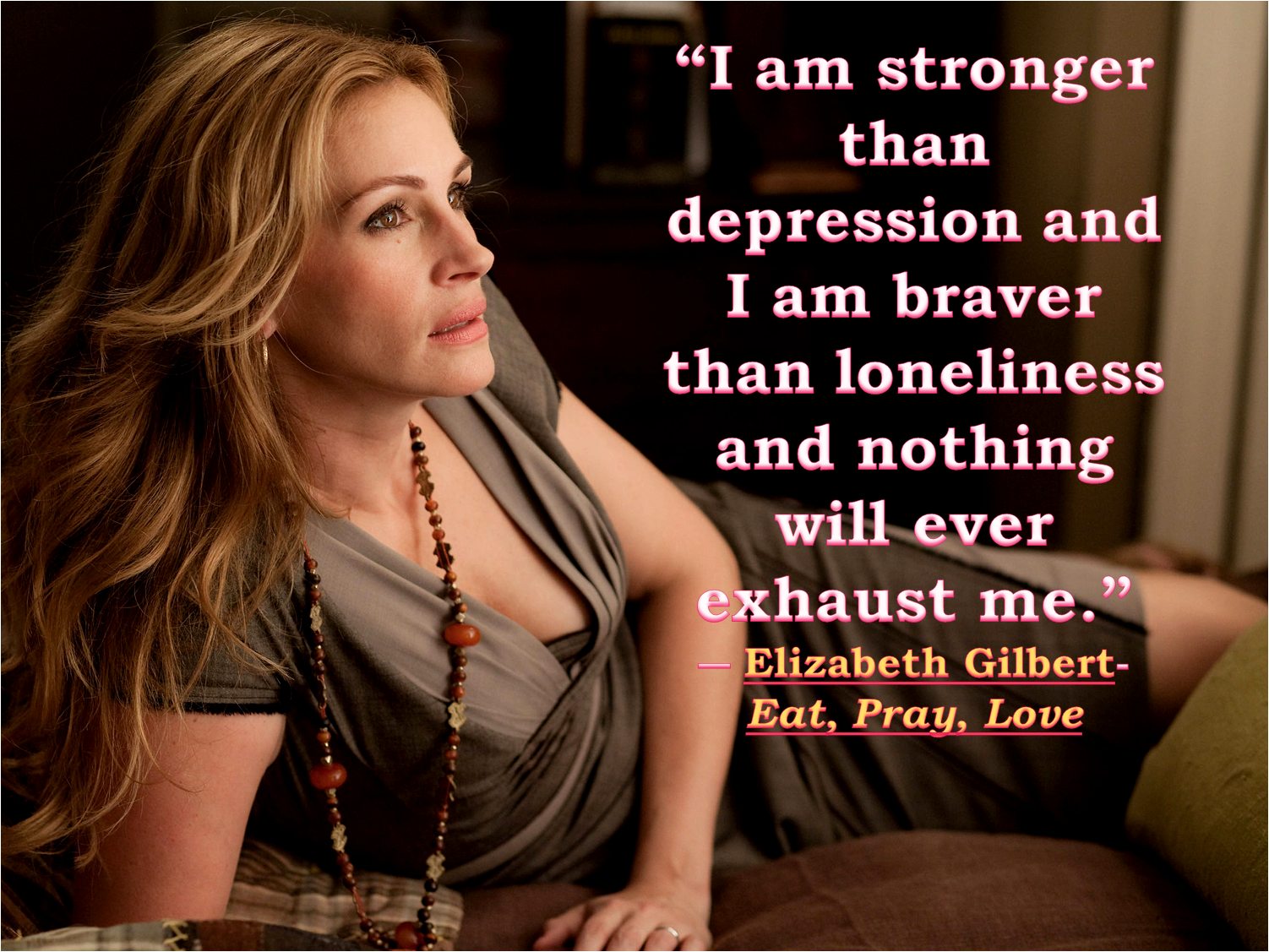 """I am stronger than depression and I am braver than loneliness and nothing will ever Eat Pray Love QuotesQuotes LoveBest QuotesMovie"