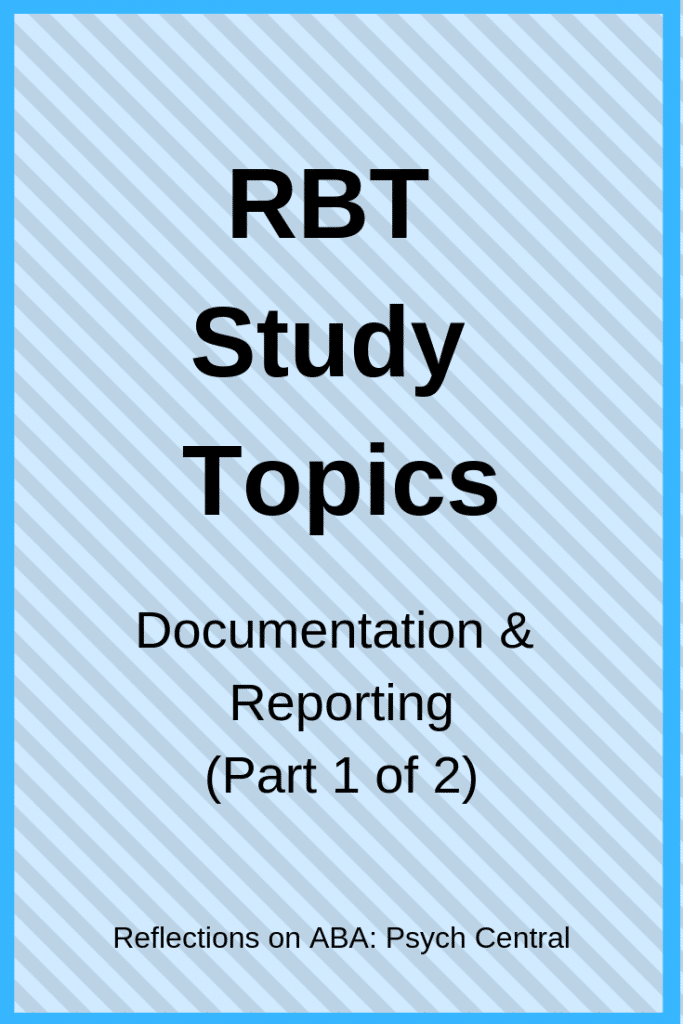 Rbt Study Topics Documentation And Reporting Part 1 Of 2 In 2020 Applied Behavior Analysis Activities Applied Behavior Analysis Behavior Plans