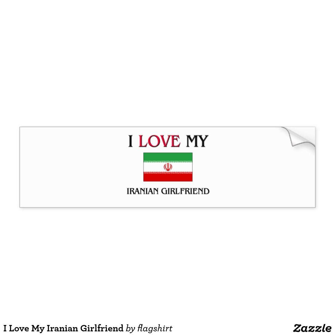 I Love My Iranian Girlfriend Bumper Sticker Zazzle Com Car Bumper Stickers Bumper Stickers My Love [ 1104 x 1104 Pixel ]