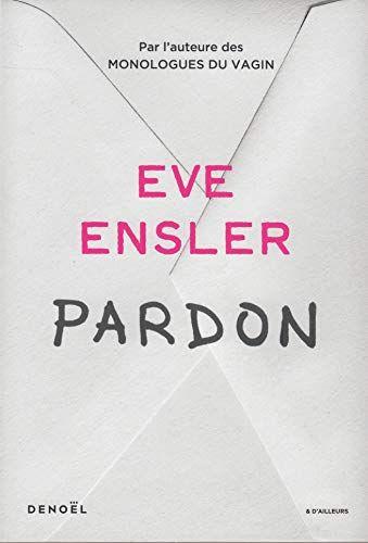 Pardon de Eve Ensler https://www.amazon.fr/dp/2207158608