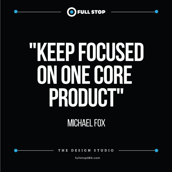 Keep Focused on One Core Product – Business Sayings