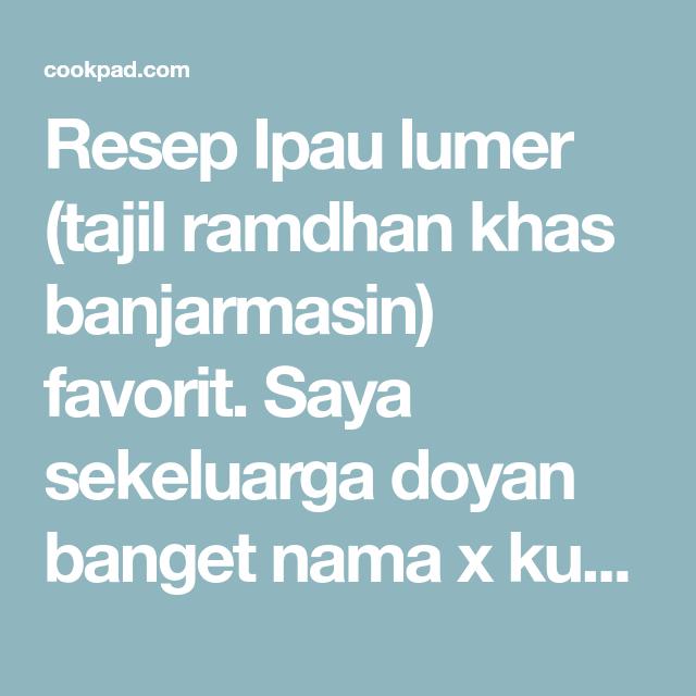 Resep Ipau Lumer Tajil Ramdhan Khas Banjarmasin Oleh Nin S Kitchen Resep Resep Makanan Makanan Dan Minuman