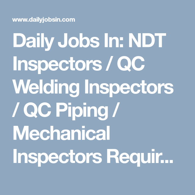 Daily Jobs In: NDT Inspectors / QC Welding Inspectors / QC