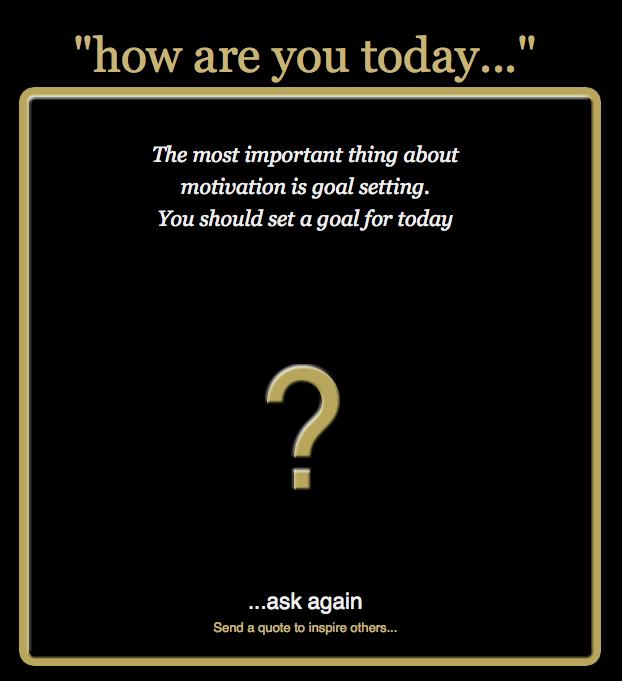 The most important thing about motivation is goal setting. You should set a goal for today  from howamitoday.com