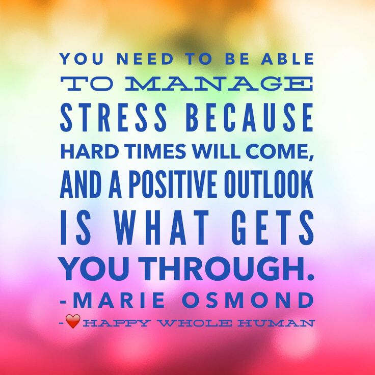 You need to be able to manage stress because hard times will come