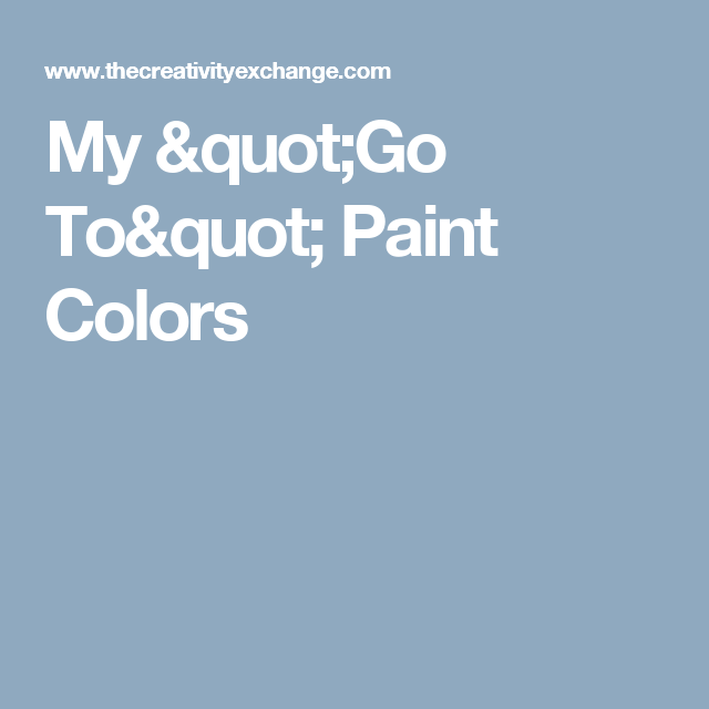 """My """"Go To"""" Paint Colors"""
