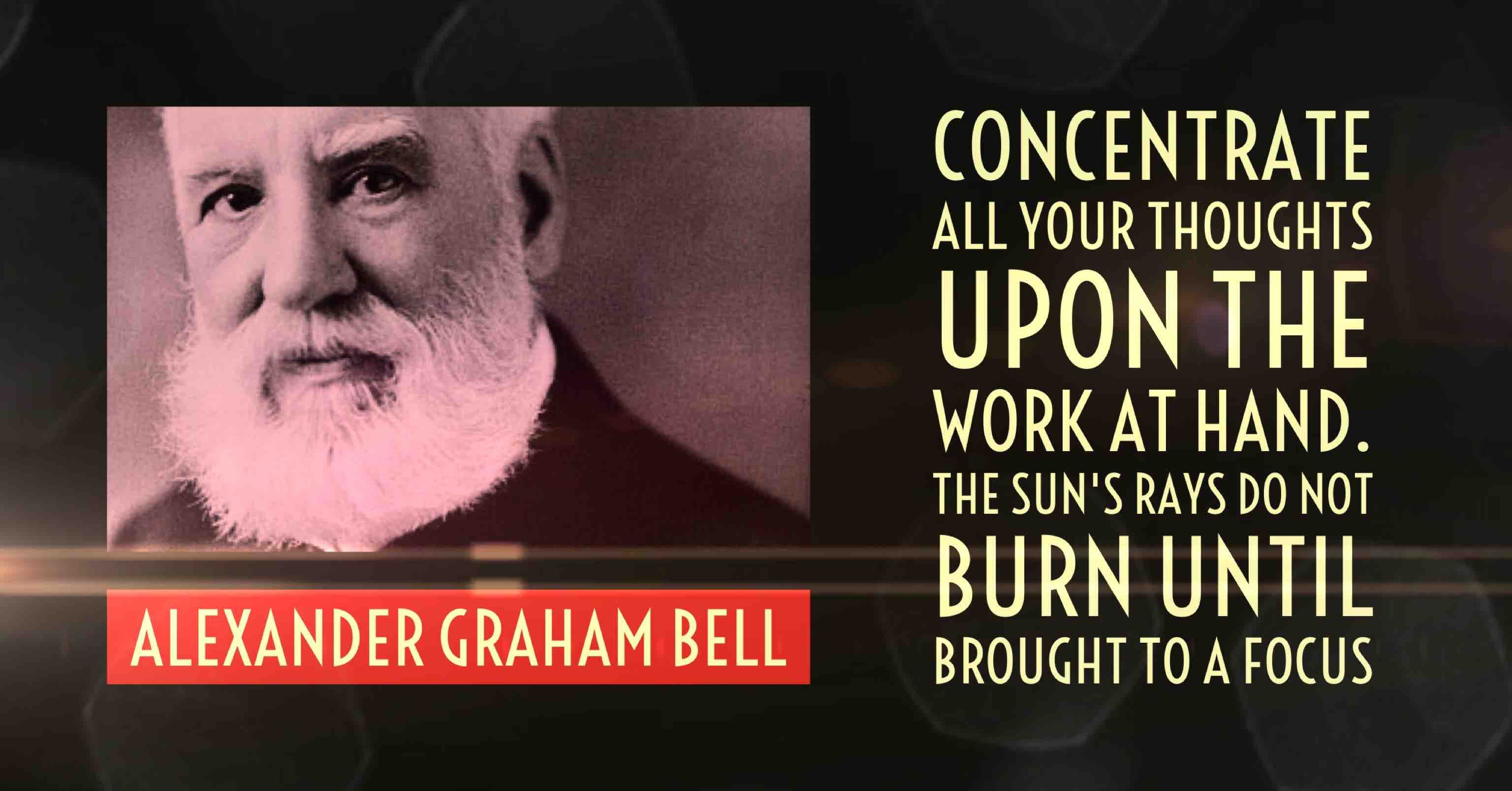 Alexander Graham Bell On Being Present Minded