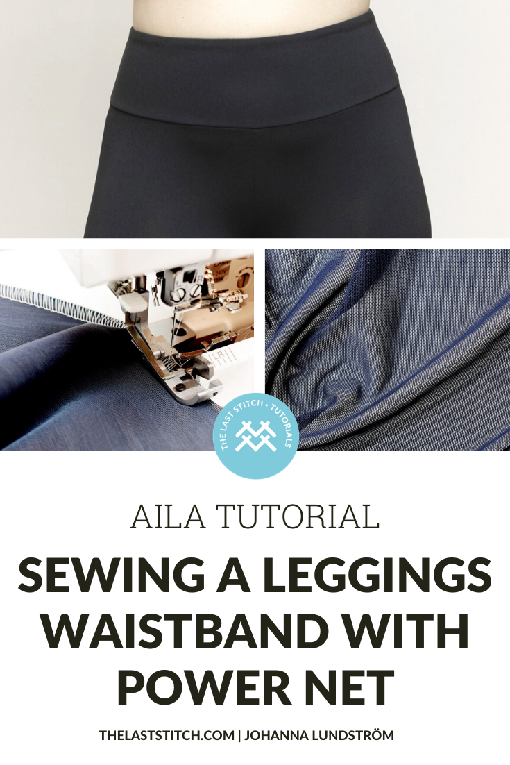 Sewing a Leggings Waistband with Power net: Aila Tutorial - The Last Stitch