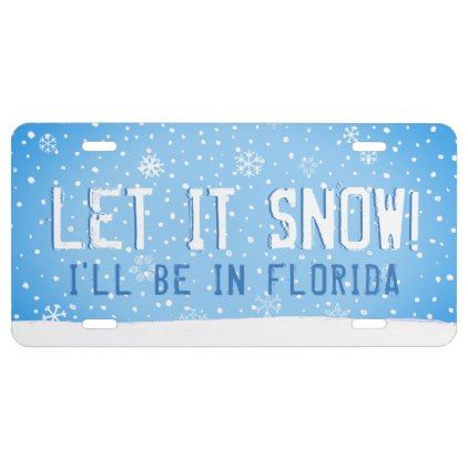 #funny - #Let it Snow! I'll be in Florida - Custom Text License Plate