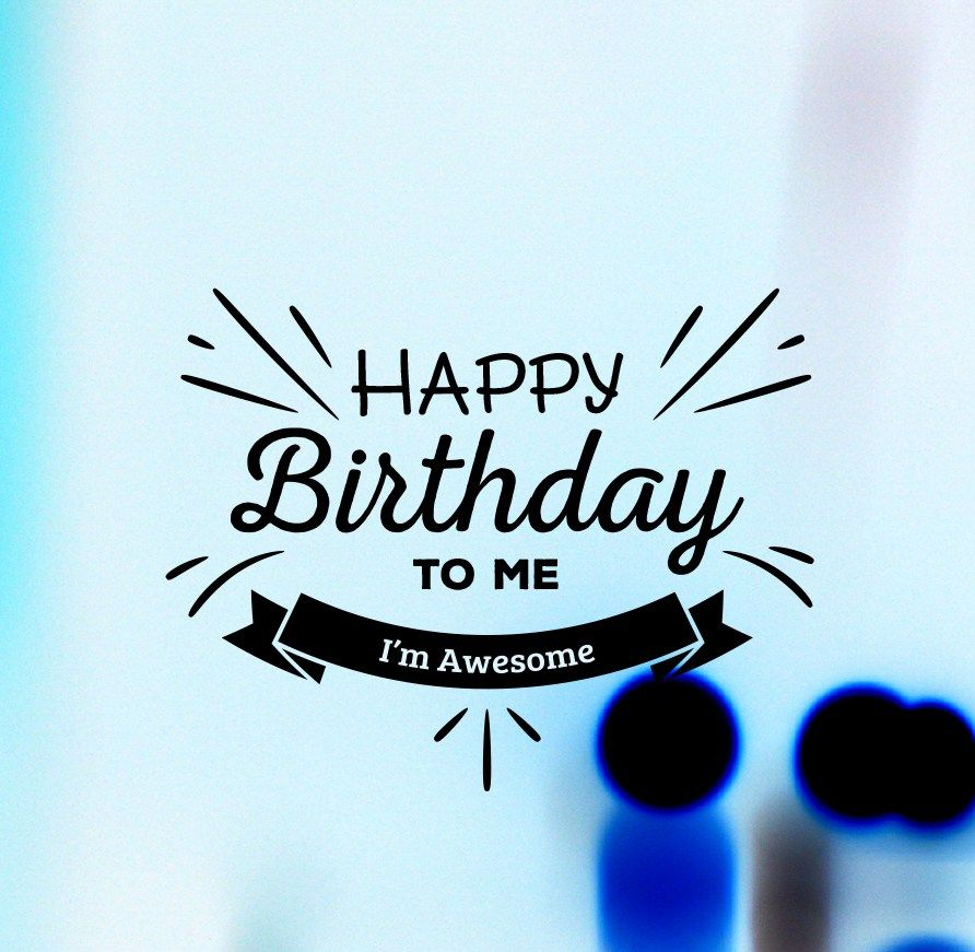 Happy Birthday To Me Hd Images For Facebook Whatsapp Happy Birthday Me Happy Birthday Fun Happy Birthday