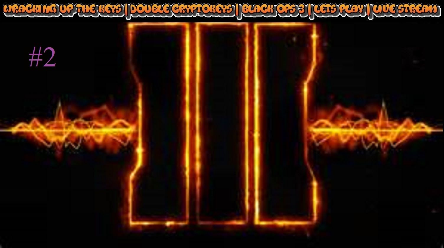 Wracking Up The Keys 2 Double Cryptokeys Black Ops 3 Lets Play Live Stream Videojuegos Imagenes De Fondo Call Of Duty