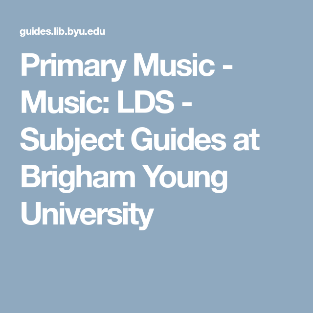 Primary Music - Music: LDS - Subject Guides at Brigham Young ...