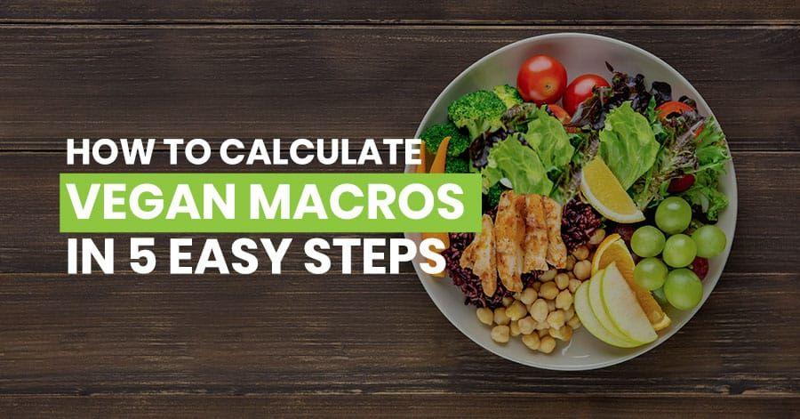 5 simple steps on how to calculate vegan macros 2019
