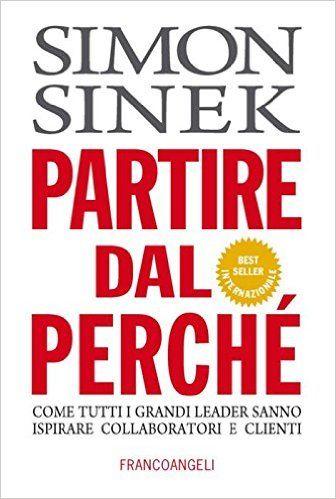 Amazon.it: Partire dal perché. Come tutti i grandi leader sanno ispirare collaboratori e clienti - Simon Sinek - Libri