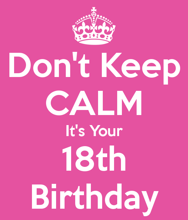 Dont keep calm its your 18th birthday holidays pinterest dont keep calm its your 18th birthday altavistaventures Gallery