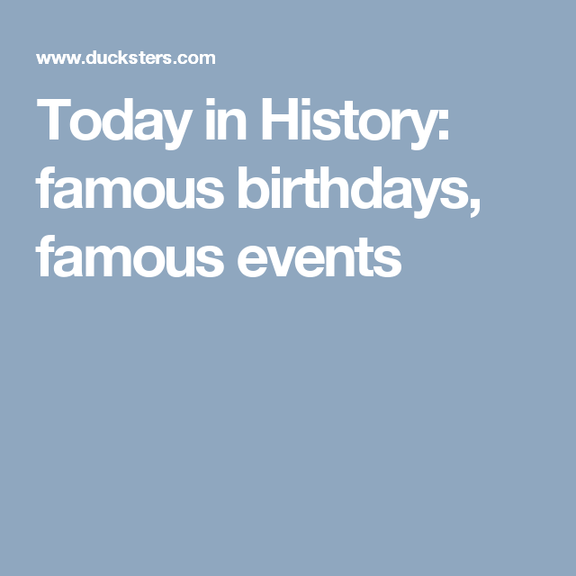 Today In History Famous Birthdays Famous Events Today In History Event Birthdays