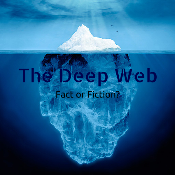 The Deep Web: Fact or Fiction?
