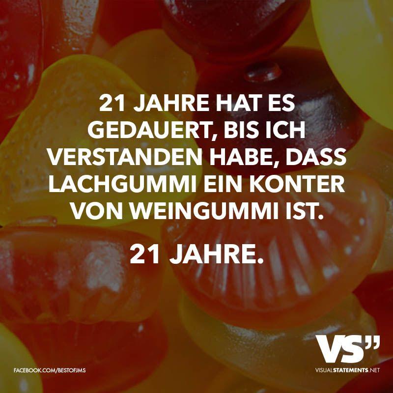 21 Jahre hat es gedauert, damit ich verstehe, dass Lachgummi ein Konter von Weingummi ist. 21 Jahre. – VISUAL STATEMENTS®