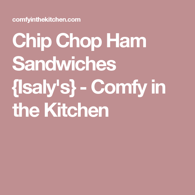 Chip Chop Ham Sandwiches {Isaly\'s} - Comfy in the Kitchen | Kent\'s ...