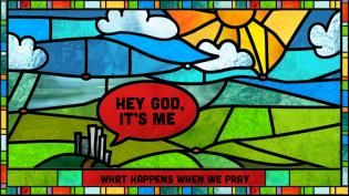 Hey God, It's Me. A summer 2012 sermon series on what happens when we pray.