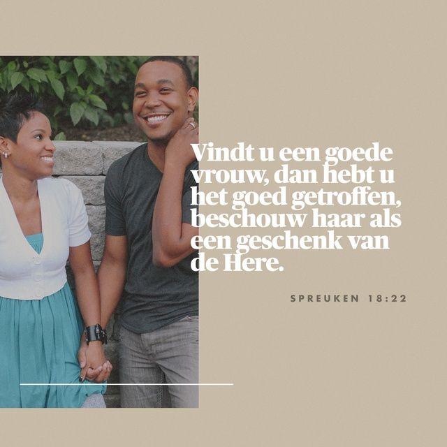 spreuken 18 22 SPREUKEN 18:22 BB; Als je een vrouw hebt gevonden, heb je iets  spreuken 18 22