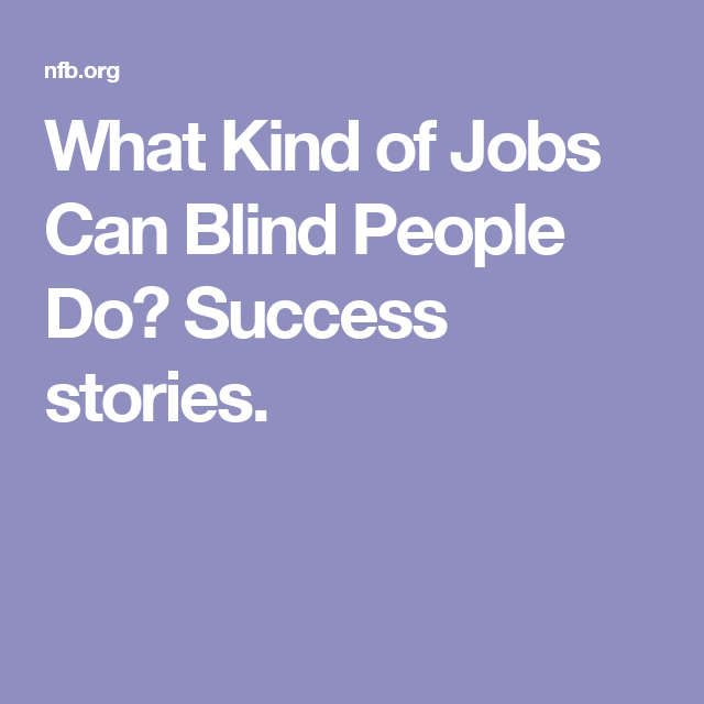 What Kind Of Jobs Can Blind People Do Success Stories