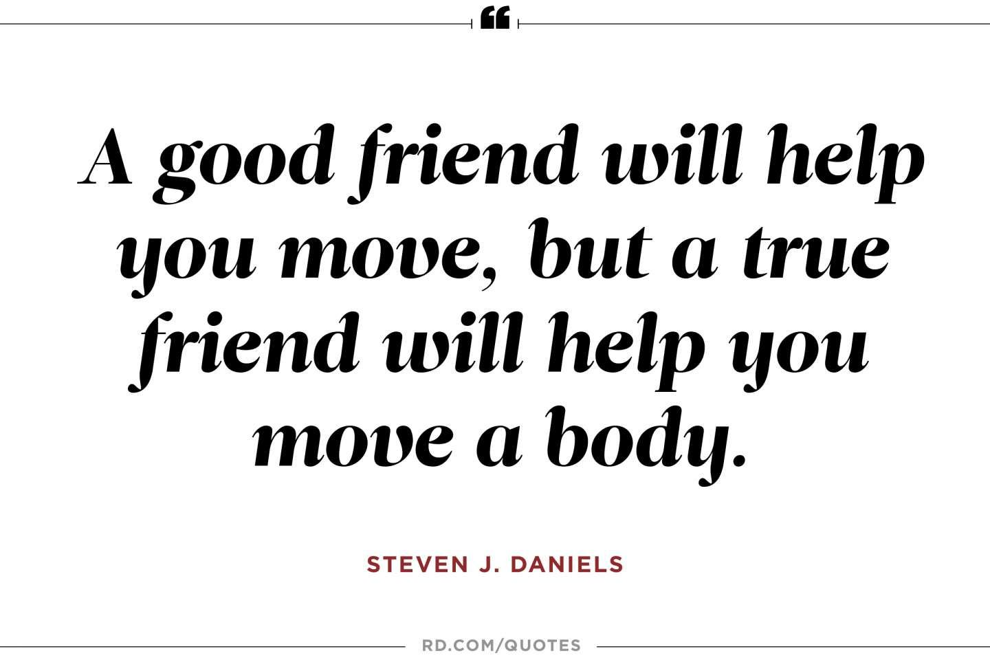17 A Good Friend Will Help You Hide The Body Quote Friends Quotes Body Quotes Best Friend Quotes