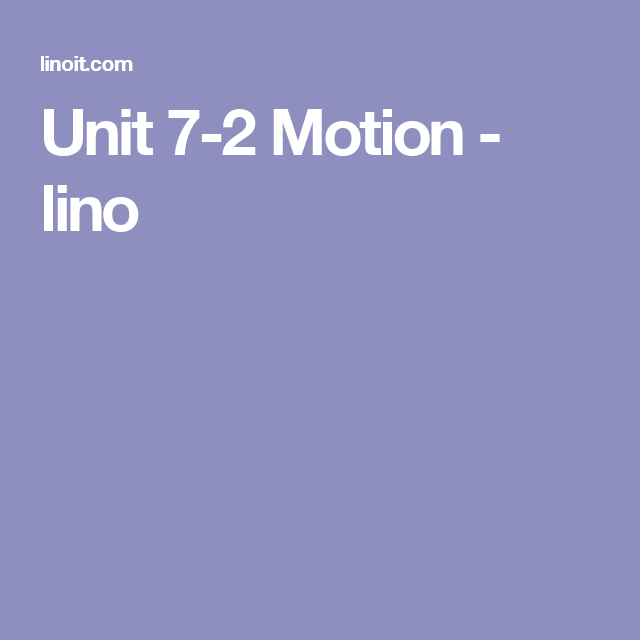 linoit Unit 7-2 Motion - This resource will be used as a communication and collaboration tool for students. Students will be able to post questions or concerns they may have about the content. The questions can be answered by me or by other students. This will provide an easily accessible medium for students to communicate with each other and me when we are both in and out of school.  physics, motion, newton, speed, velocity, acceleration, #etlobest