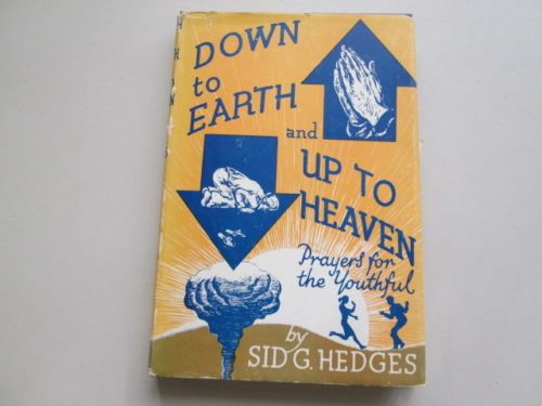 Down-to-Earth-and-Up-to-Heaven-Prayers-for-the-Youthful-Sid-G-Hedges-1964-The-P