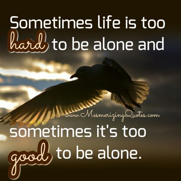 Sometimes Life Is Too Hard To Be Alone Life Life Happens Simple Reminders