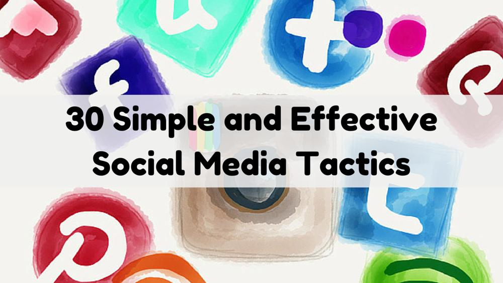30 Simple and Effective Social Media Tactics