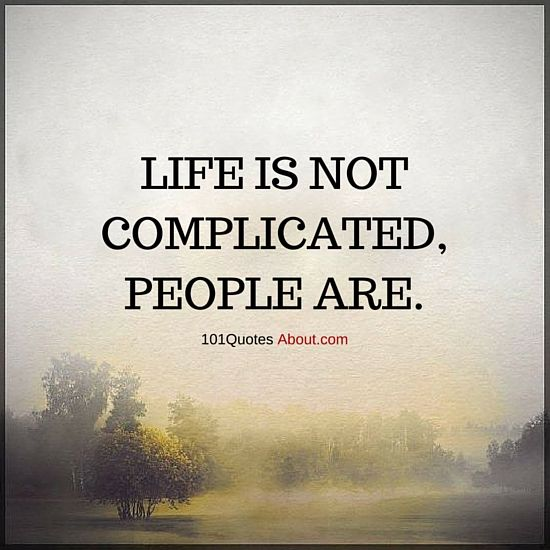 101 Quotes About Everything Life Is Not Complicated People Are Life Quote Short Meaningful Quotes People Quotes Truths Life Quotes